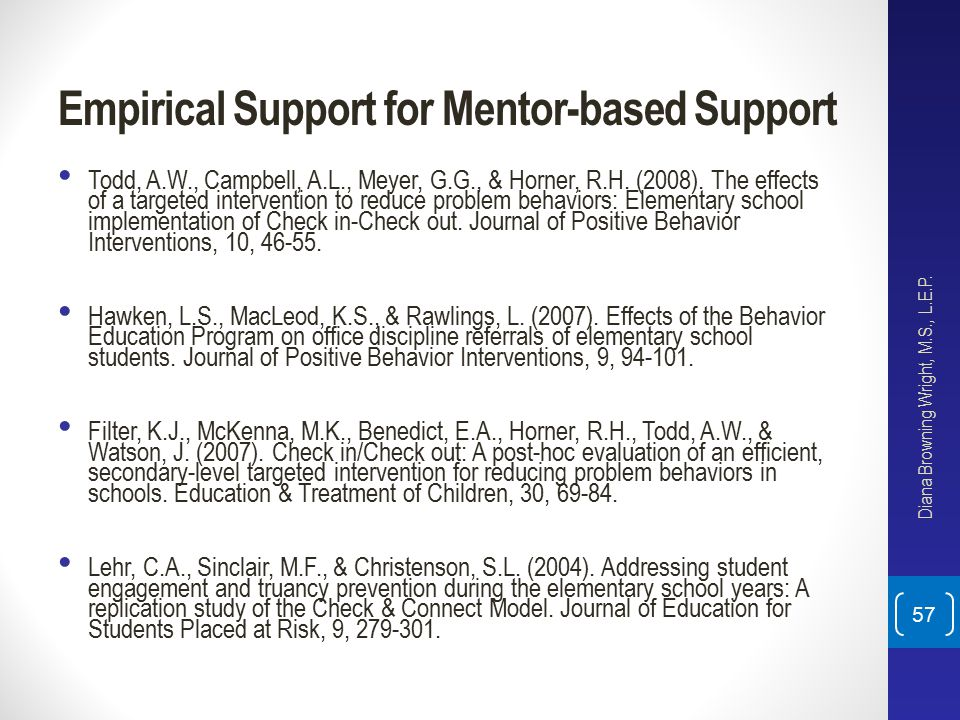 Empirical Support for Mentor-based Support Todd, A.W., Campbell, A.L., Meyer, G.G., & Horner, R.H. (2008). The effects of a targeted intervention to r