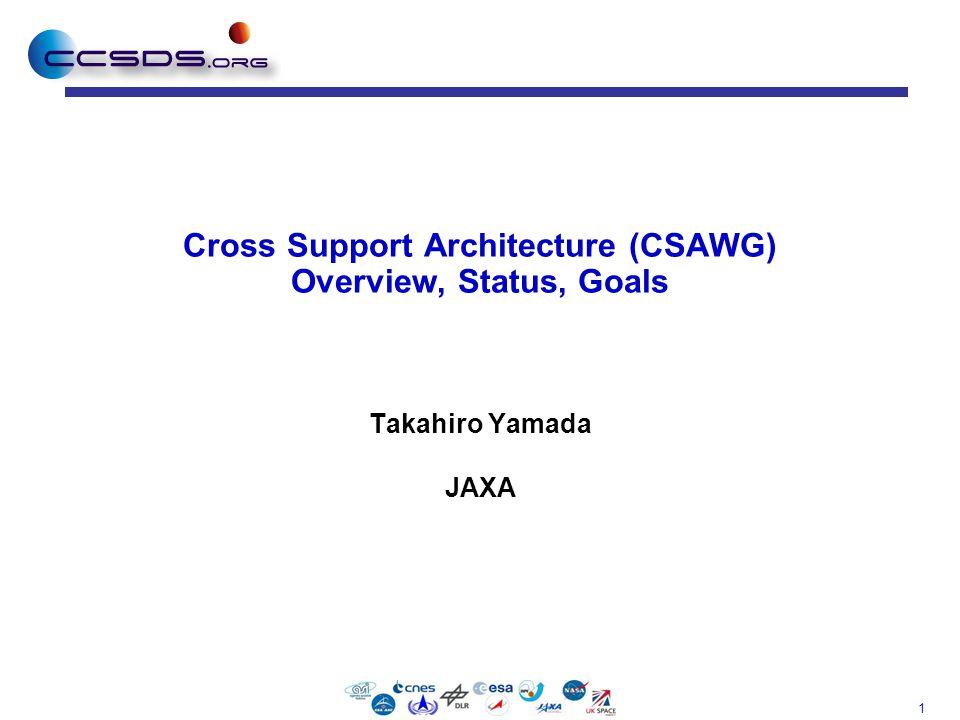 1 Cross Support Architecture (CSAWG) Overview, Status, Goals Takahiro Yamada JAXA