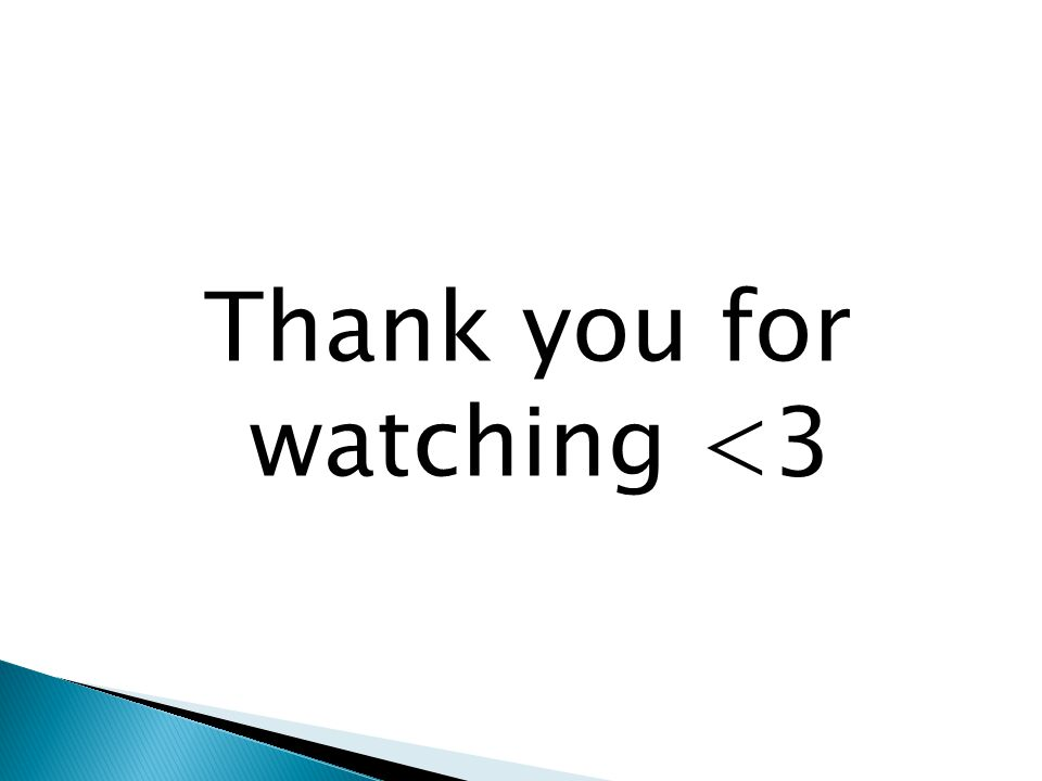 Thank you for watching <3