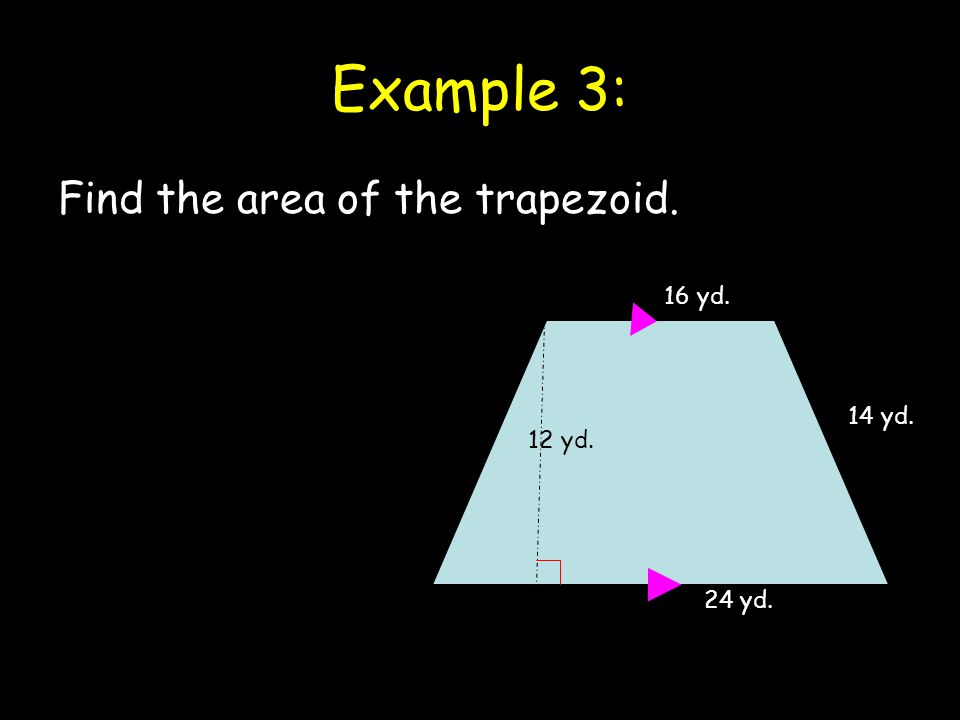 Example 3: Find the area of the trapezoid. 12 yd. 16 yd. 24 yd. 14 yd.
