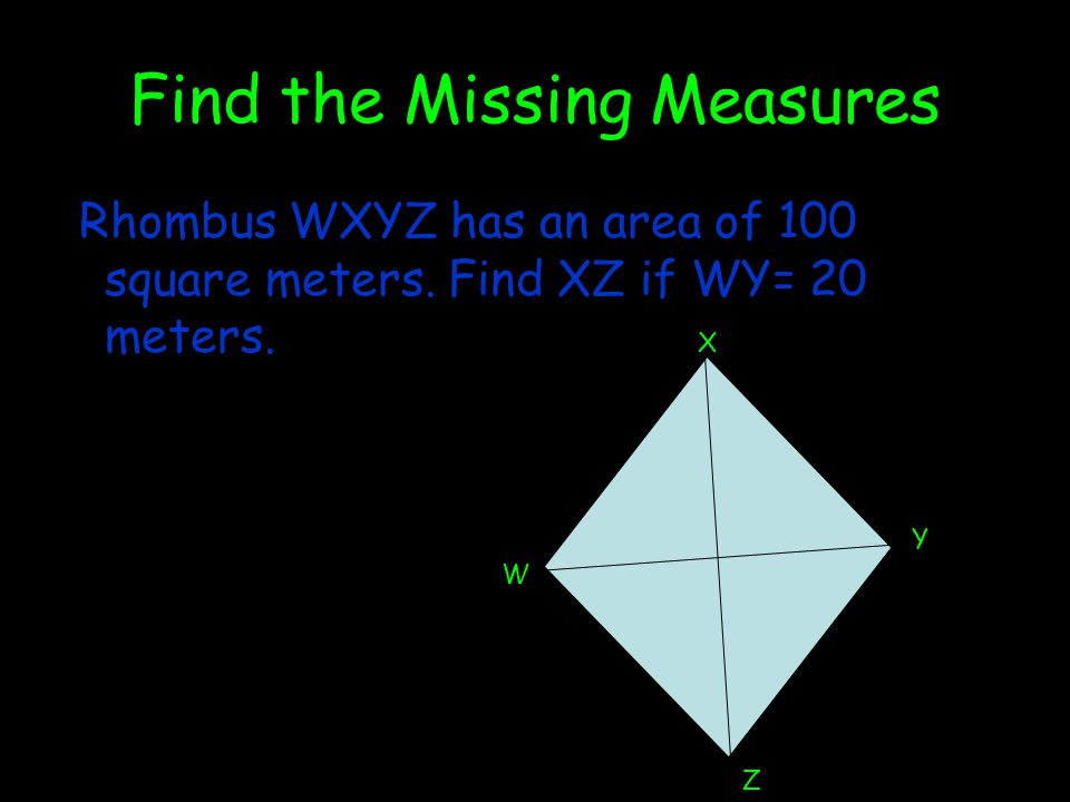 Find the Missing Measures Rhombus WXYZ has an area of 100 square meters.