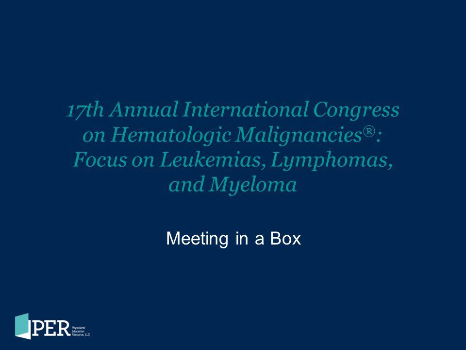 17th Annual International Congress on Hematologic Malignancies ® : Focus on Leukemias, Lymphomas, and Myeloma Meeting in a Box