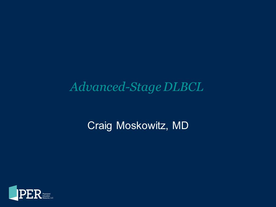 Advanced-Stage DLBCL Craig Moskowitz, MD