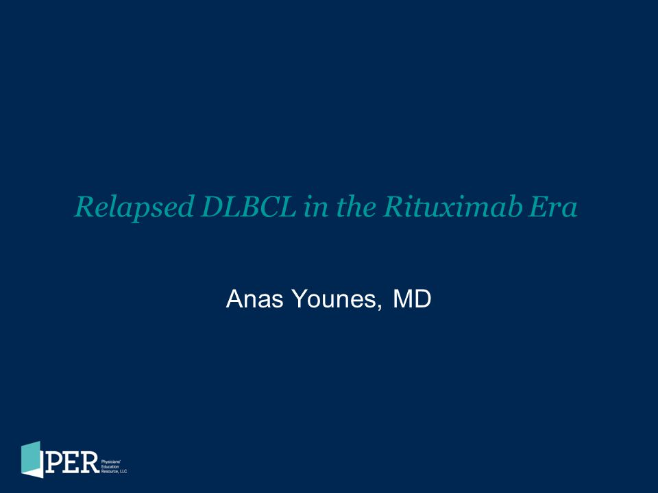 Relapsed DLBCL in the Rituximab Era Anas Younes, MD