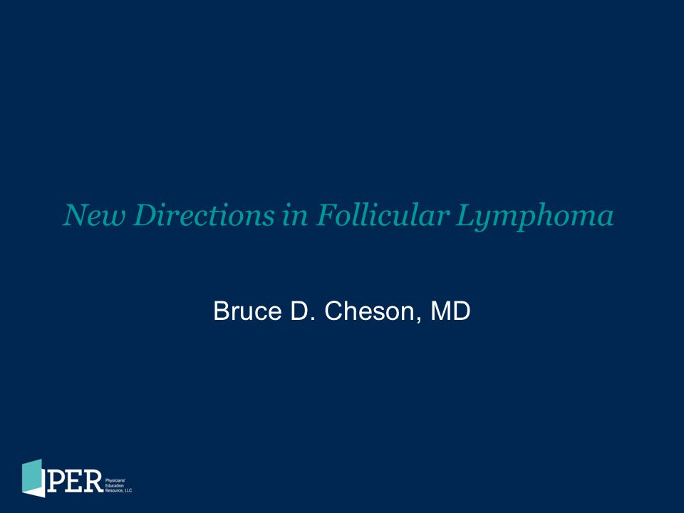 New Directions in Follicular Lymphoma Bruce D. Cheson, MD