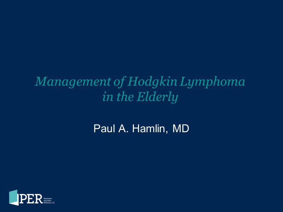 Management of Hodgkin Lymphoma in the Elderly Paul A. Hamlin, MD