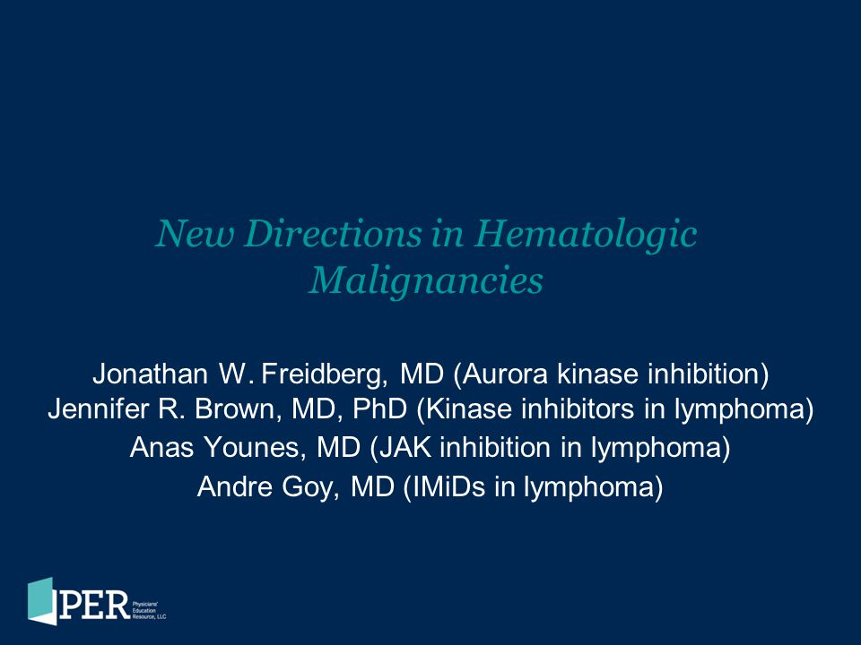 New Directions in Hematologic Malignancies Jonathan W. Freidberg, MD (Aurora kinase inhibition) Jennifer R. Brown, MD, PhD (Kinase inhibitors in lymph