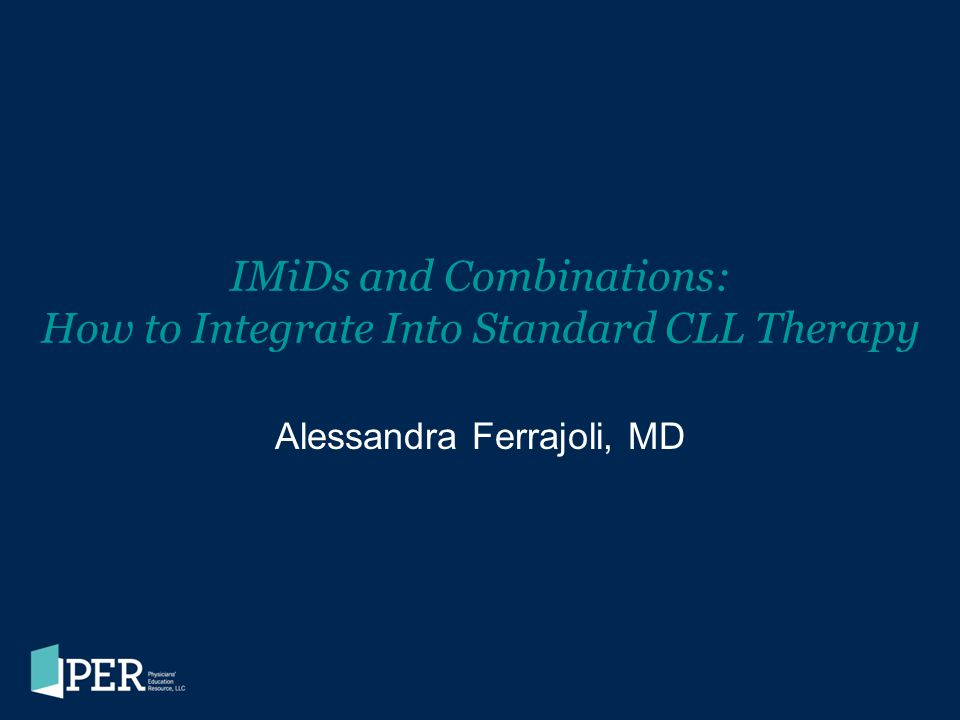 IMiDs and Combinations: How to Integrate Into Standard CLL Therapy Alessandra Ferrajoli, MD