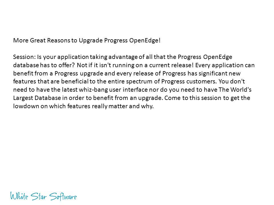 More Great Reasons to Upgrade Progress OpenEdge.