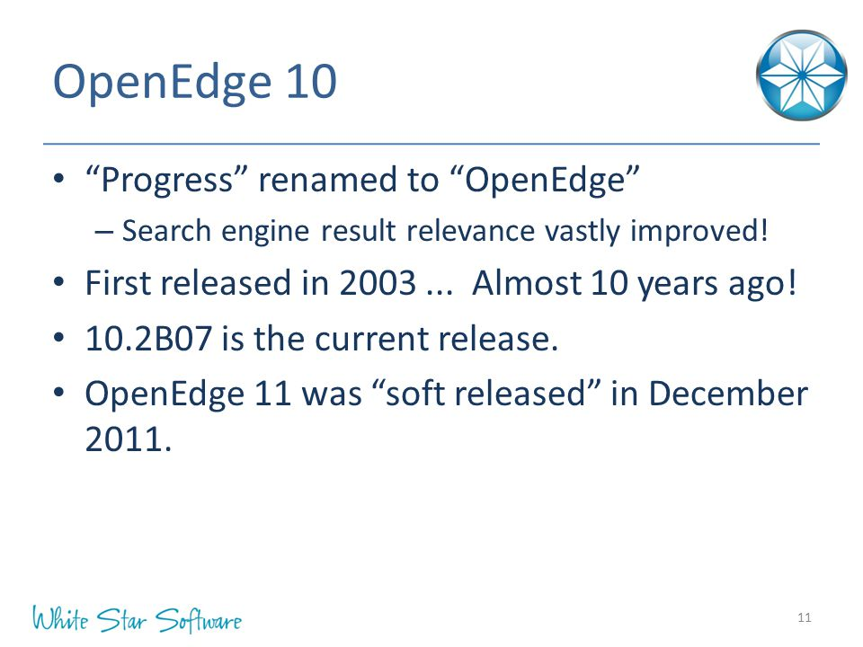 OpenEdge 10 Progress renamed to OpenEdge – Search engine result relevance vastly improved.
