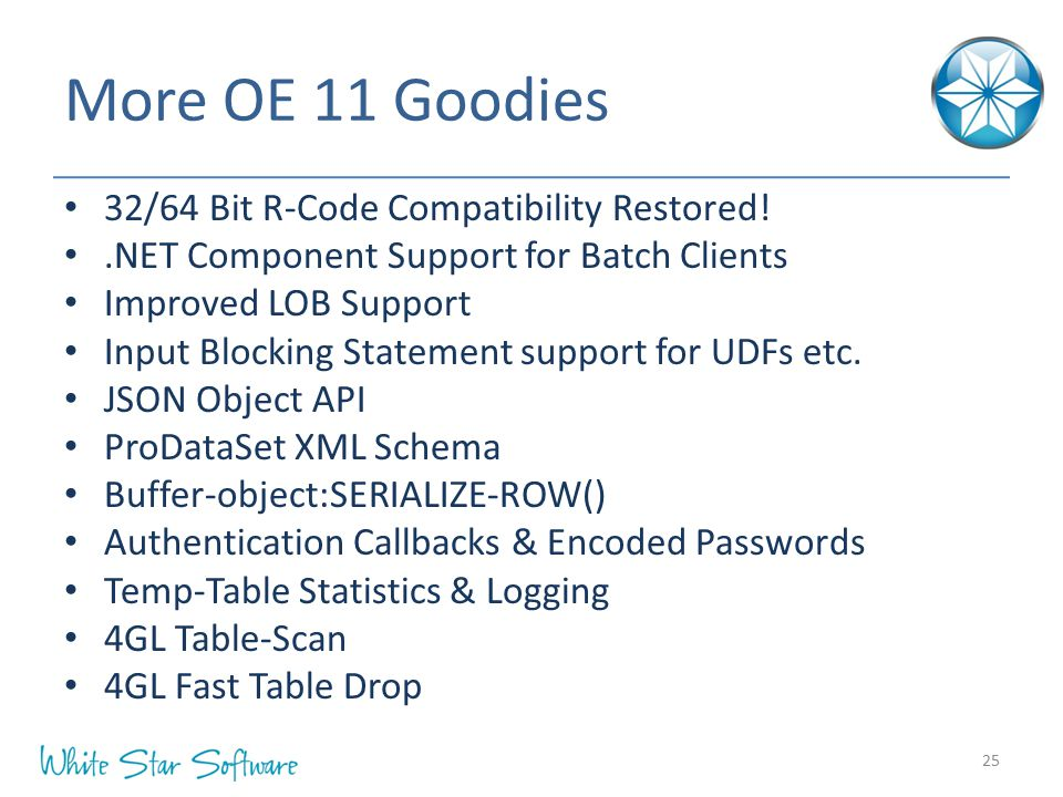 More OE 11 Goodies 32/64 Bit R-Code Compatibility Restored!.NET Component Support for Batch Clients Improved LOB Support Input Blocking Statement support for UDFs etc.