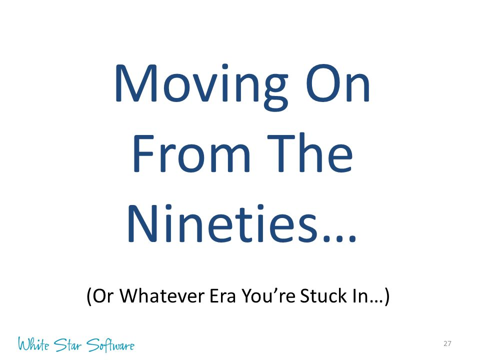 27 Moving On From The Nineties… (Or Whatever Era You're Stuck In…)