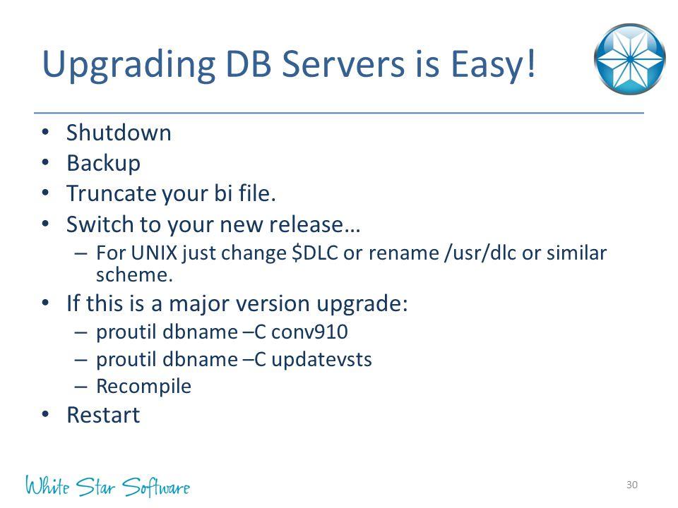Upgrading DB Servers is Easy.Shutdown Backup Truncate your bi file.
