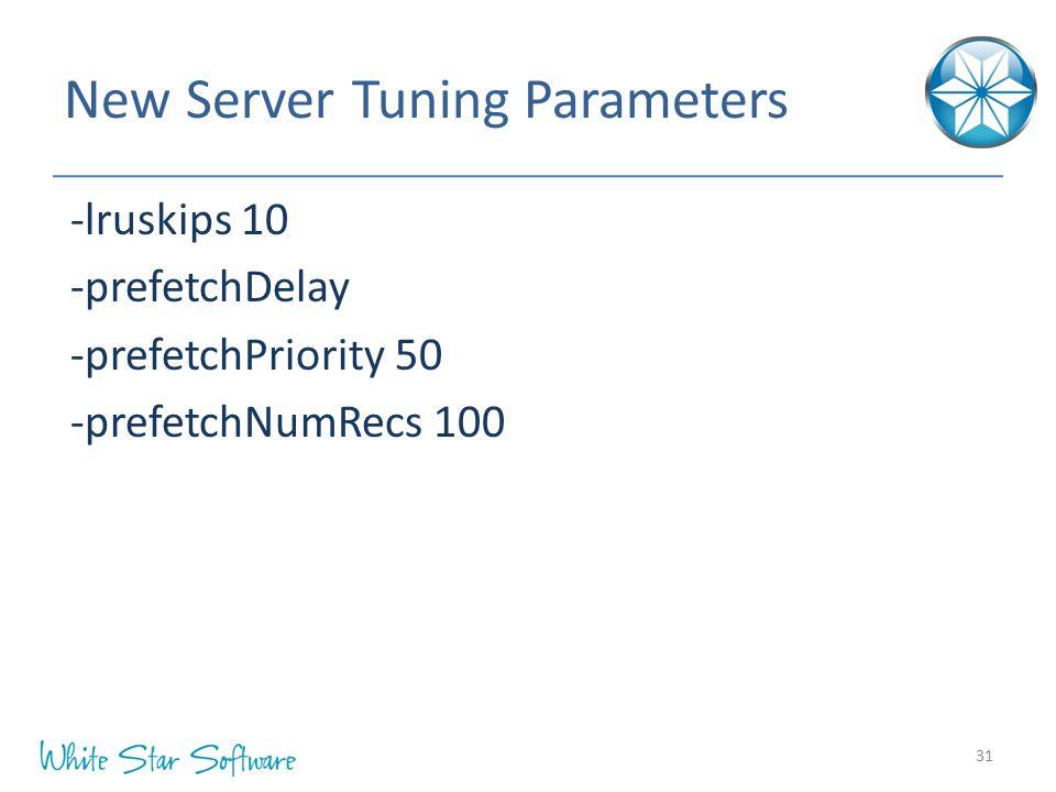 New Server Tuning Parameters -lruskips 10 -prefetchDelay -prefetchPriority 50 -prefetchNumRecs 100 31