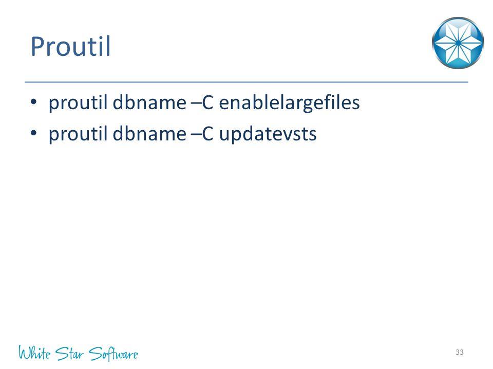 Proutil proutil dbname –C enablelargefiles proutil dbname –C updatevsts 33
