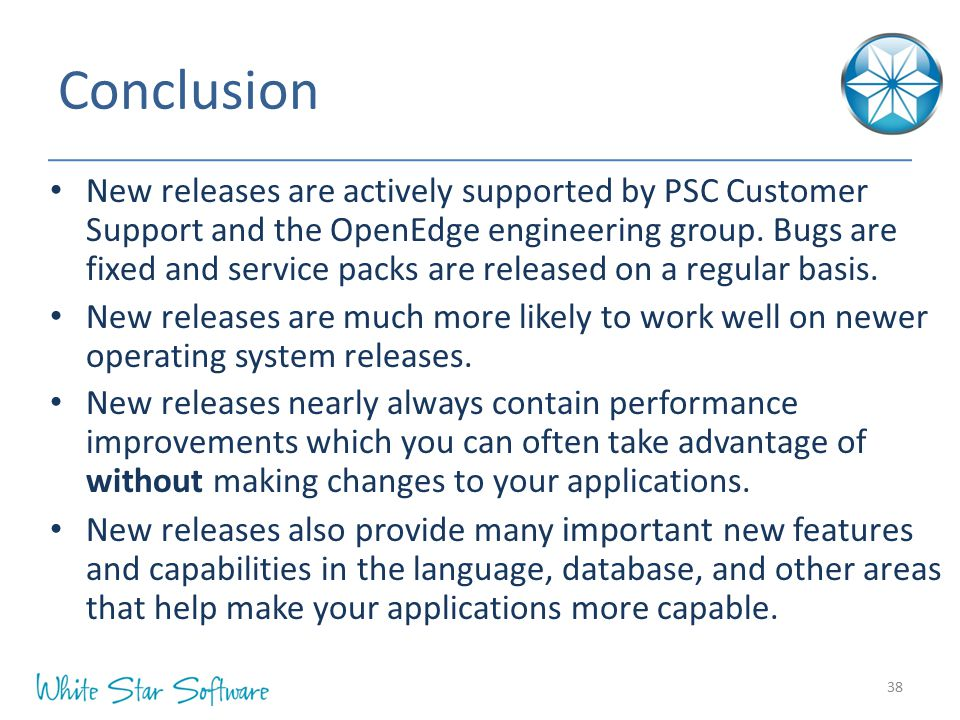 Conclusion New releases are actively supported by PSC Customer Support and the OpenEdge engineering group.
