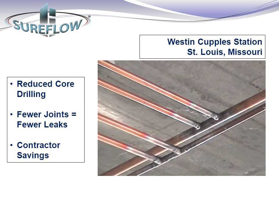 Reduced Core Drilling Fewer Joints = Fewer Leaks Contractor Savings Westin Cupples Station St. Louis, Missouri