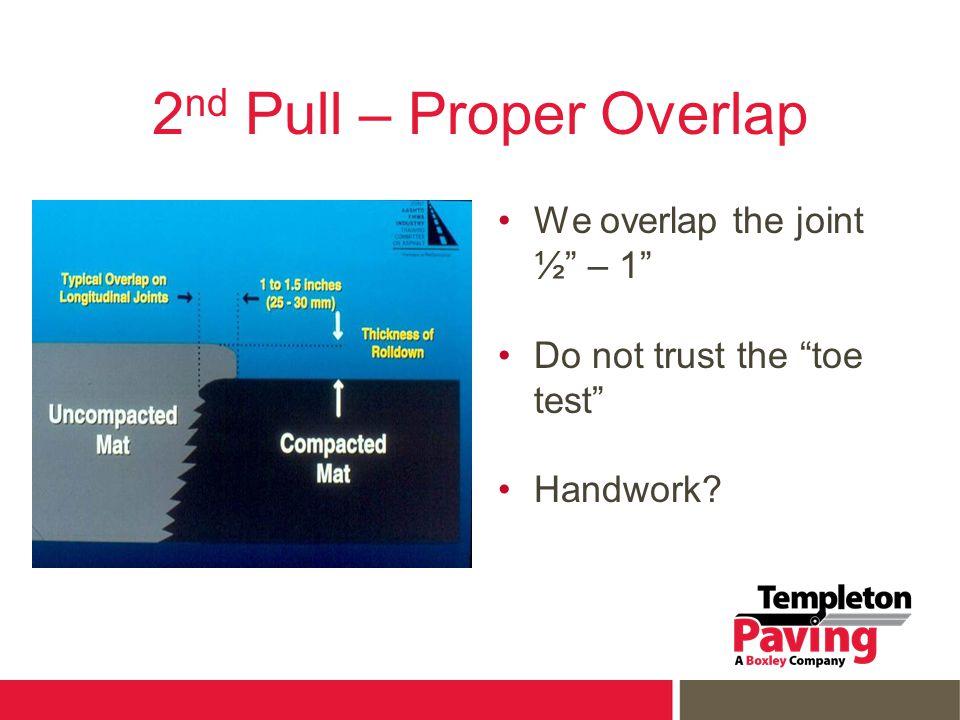 2 nd Pull – Proper Overlap We overlap the joint ½ – 1 Do not trust the toe test Handwork