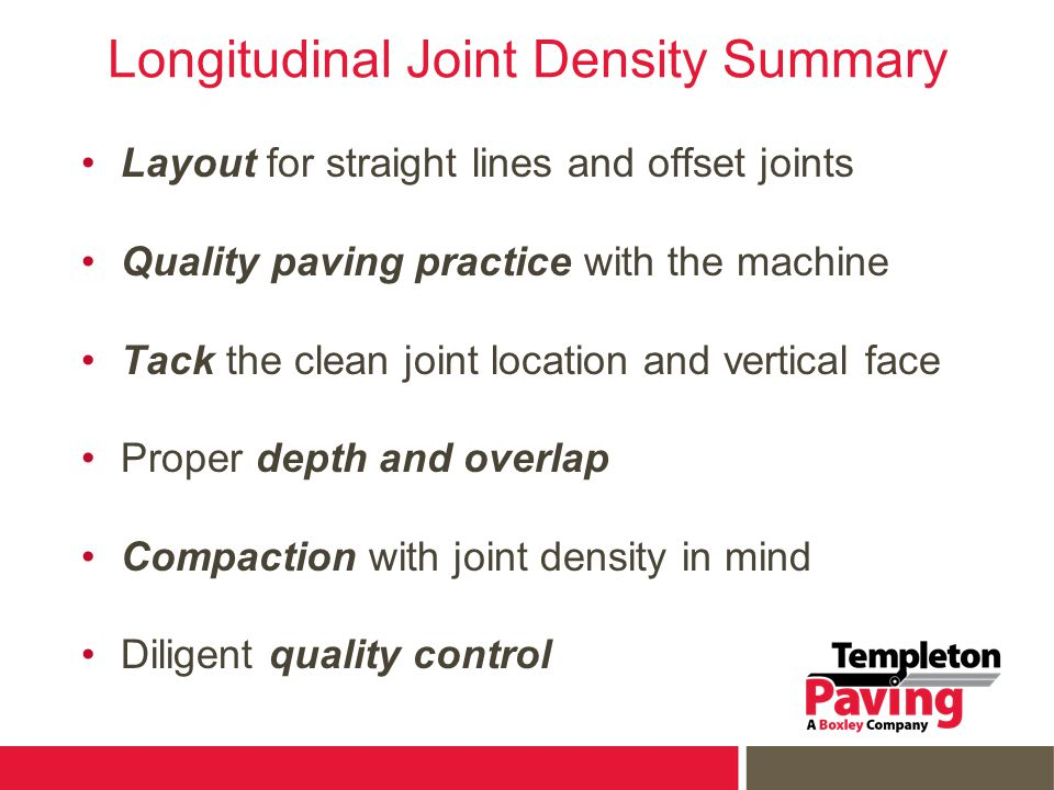 Longitudinal Joint Density Summary Layout for straight lines and offset joints Quality paving practice with the machine Tack the clean joint location