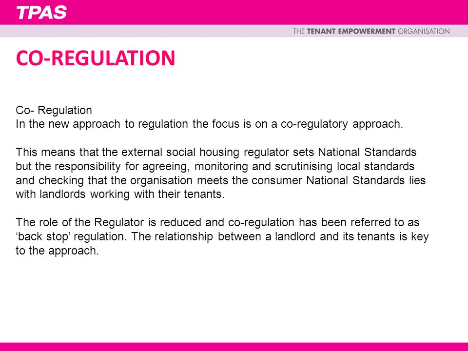 Co- Regulation In the new approach to regulation the focus is on a co-regulatory approach.