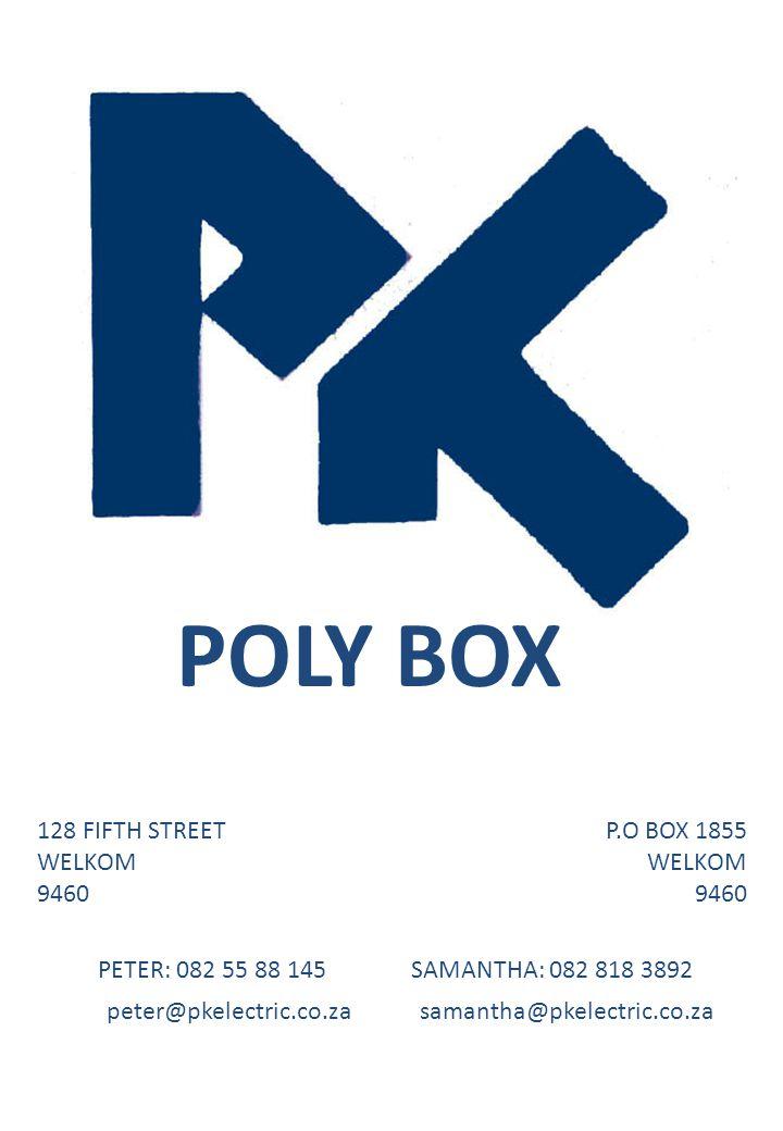 128 FIFTH STREET WELKOM 9460 P.O BOX 1855 WELKOM 9460 PETER: 082 55 88 145SAMANTHA: 082 818 3892 peter@pkelectric.co.zasamantha@pkelectric.co.za POLY