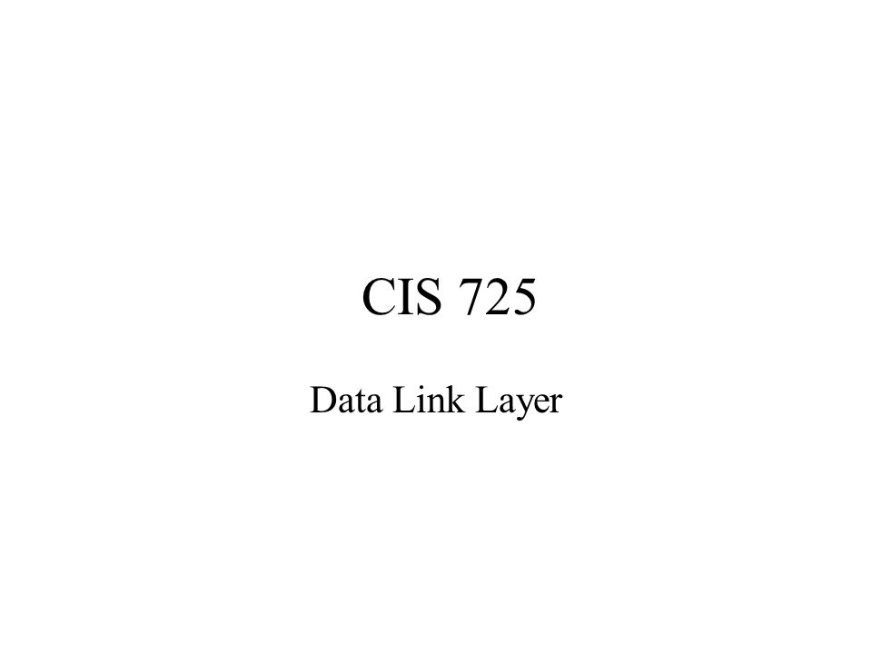 CIS 725 Data Link Layer