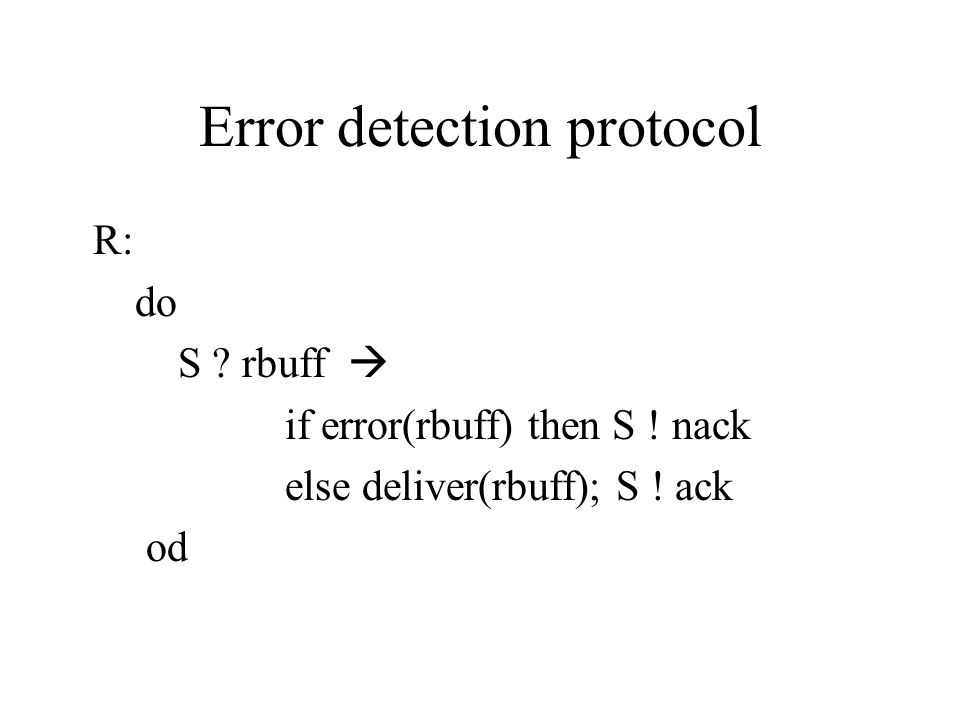 Error detection protocol R: do S . rbuff  if error(rbuff) then S .