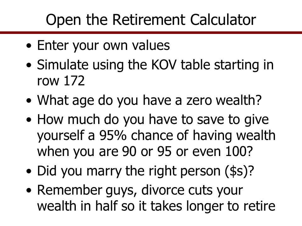 Enter your own values Simulate using the KOV table starting in row 172 What age do you have a zero wealth.