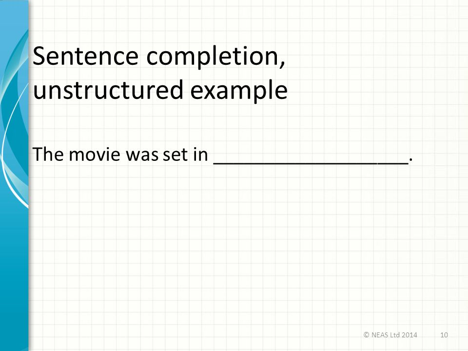 Sentence completion, unstructured example The movie was set in ___________________. © NEAS Ltd 201410