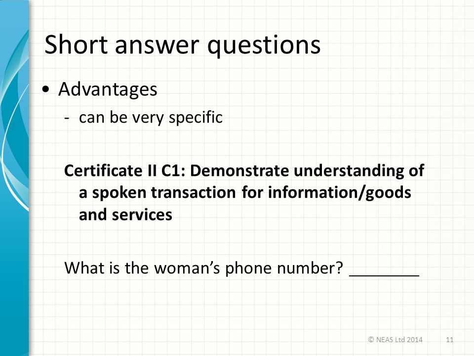 Short answer questions Advantages -can be very specific Certificate II C1: Demonstrate understanding of a spoken transaction for information/goods and