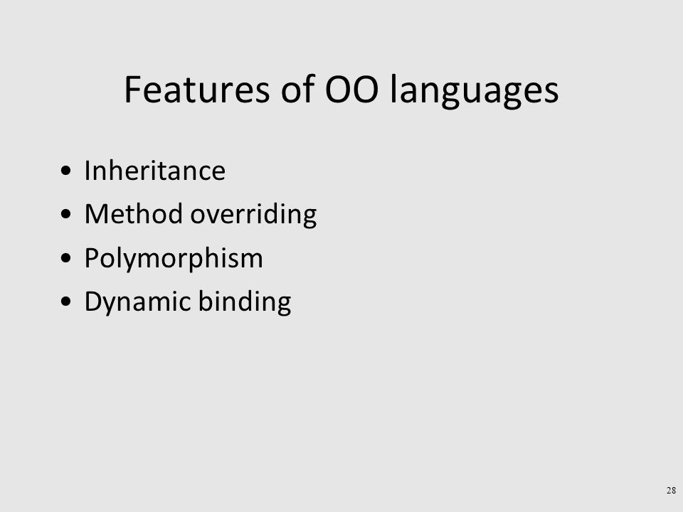 Features of OO languages Inheritance Method overriding Polymorphism Dynamic binding 28