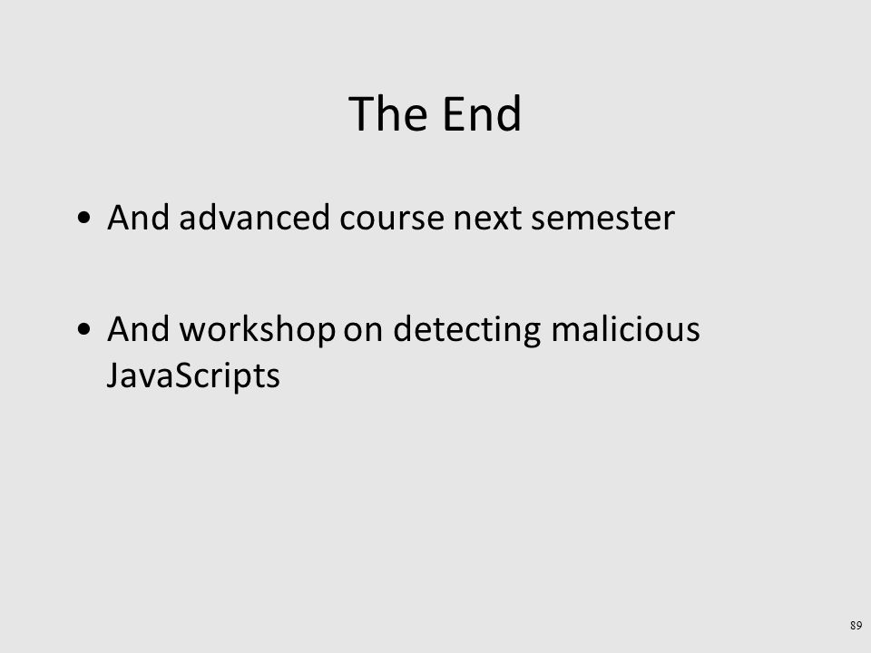 The End And advanced course next semester And workshop on detecting malicious JavaScripts 89