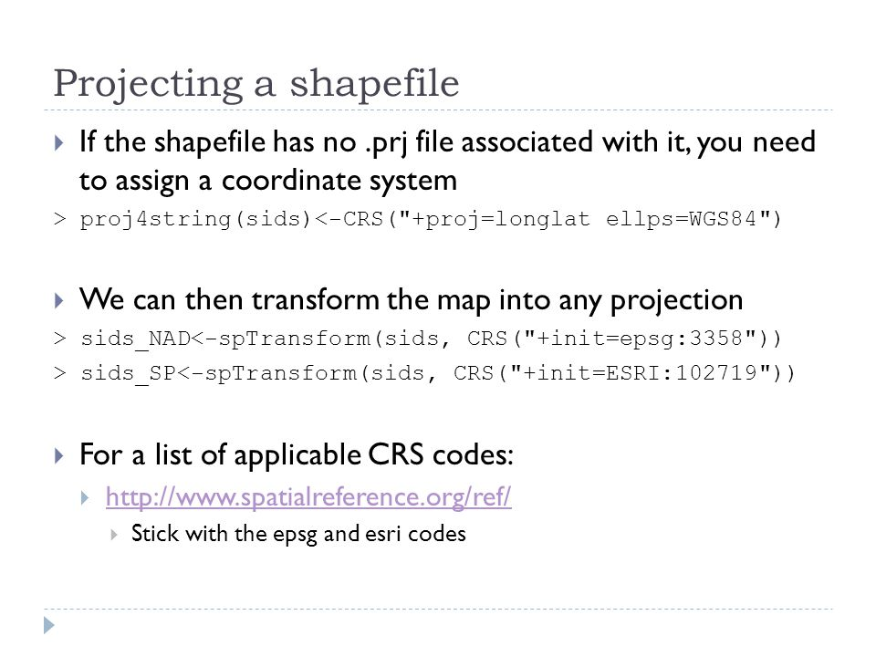 Projecting a shapefile  If the shapefile has no.prj file associated with it, you need to assign a coordinate system > proj4string(sids)<-CRS(