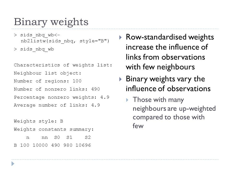Binary weights > sids_nbq_wb<- nb2listw(sids_nbq, style=