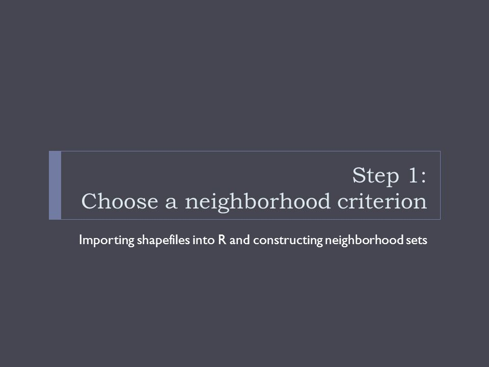 Step 1: Choose a neighborhood criterion Importing shapefiles into R and constructing neighborhood sets