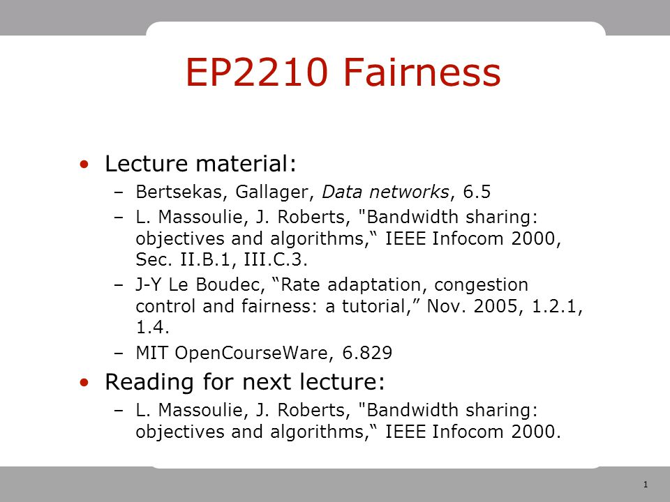 1 EP2210 Fairness Lecture material: –Bertsekas, Gallager, Data networks, 6.5 –L.