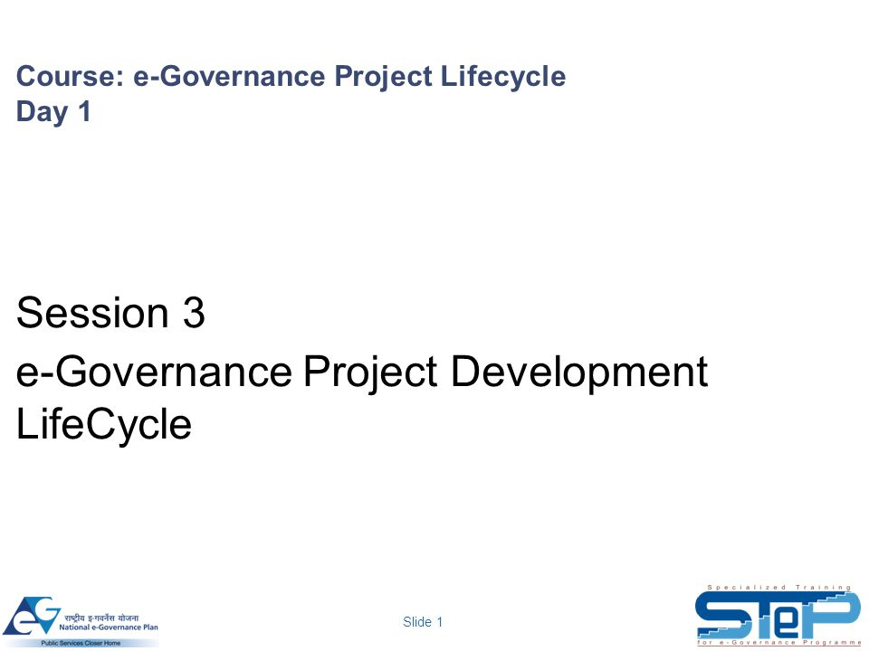 Slide 1 Course: e-Governance Project Lifecycle Day 1 Session 3 e-Governance Project Development LifeCycle
