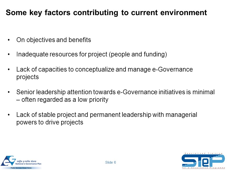 Slide 6 Some key factors contributing to current environment On objectives and benefits Inadequate resources for project (people and funding) Lack of