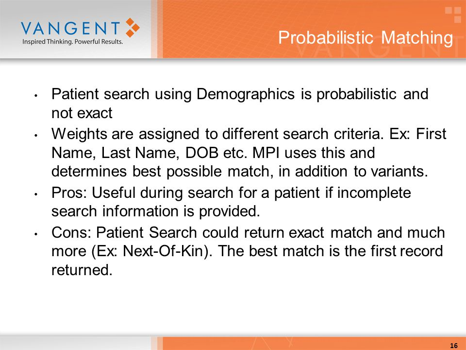 Probabilistic Matching Patient search using Demographics is probabilistic and not exact Weights are assigned to different search criteria.