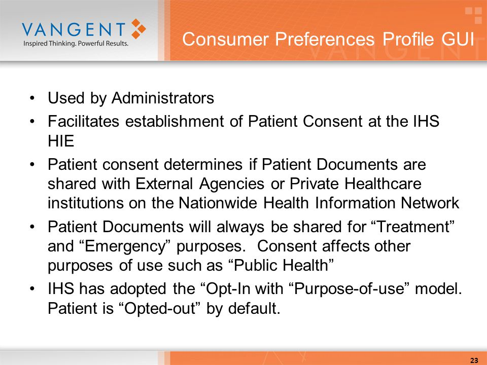 Used by Administrators Facilitates establishment of Patient Consent at the IHS HIE Patient consent determines if Patient Documents are shared with External Agencies or Private Healthcare institutions on the Nationwide Health Information Network Patient Documents will always be shared for Treatment and Emergency purposes.