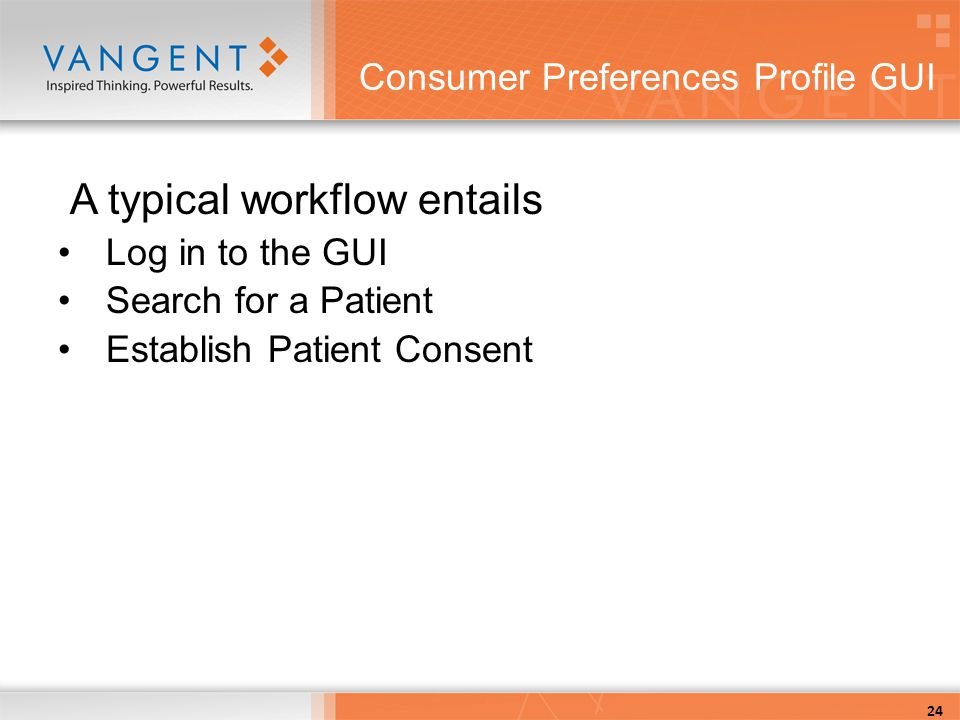 Consumer Preferences Profile GUI A typical workflow entails Log in to the GUI Search for a Patient Establish Patient Consent 24