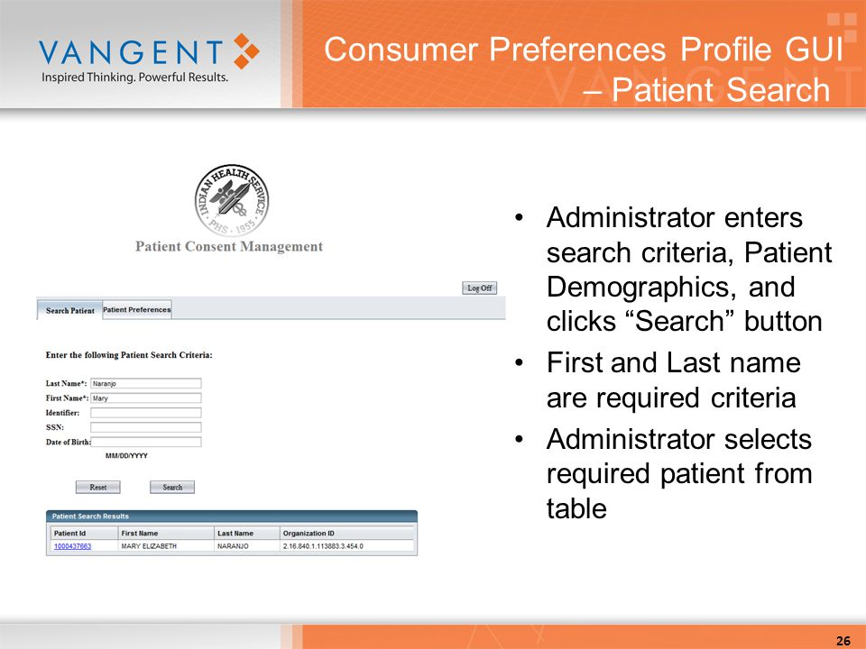 Consumer Preferences Profile GUI – Patient Search Administrator enters search criteria, Patient Demographics, and clicks Search button First and Last name are required criteria Administrator selects required patient from table 26