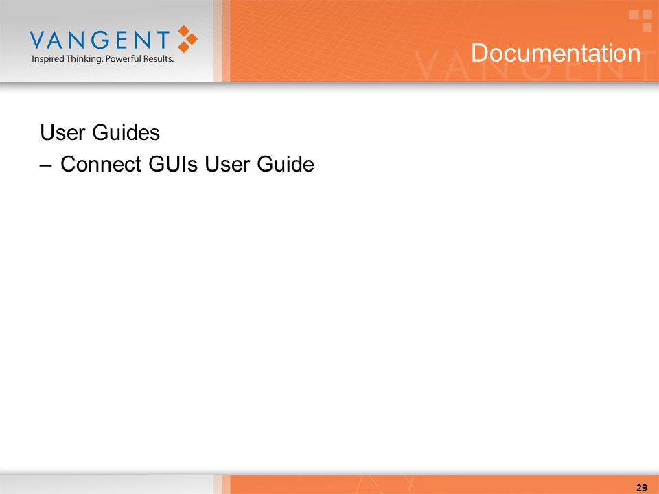 29 Documentation User Guides –Connect GUIs User Guide