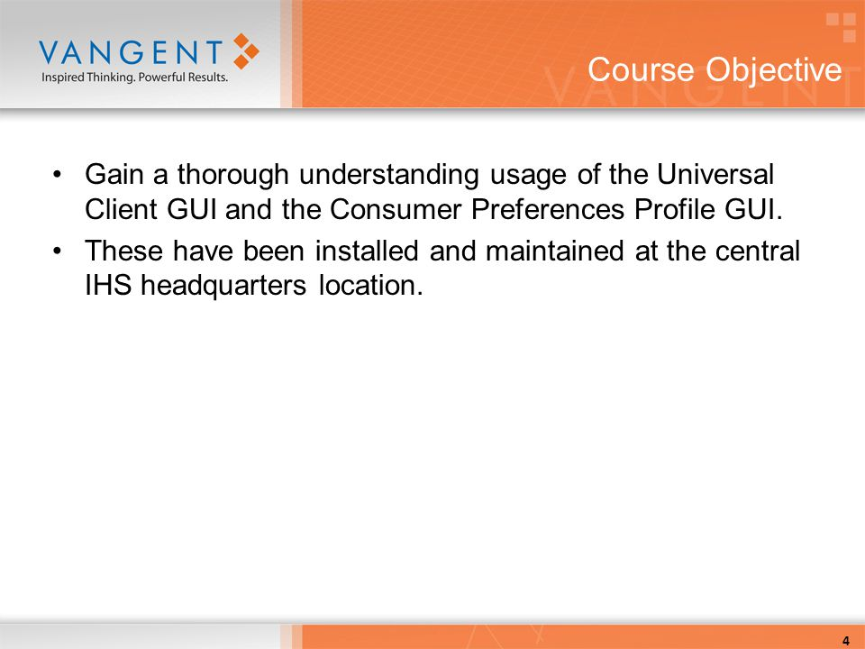 4 Course Objective Gain a thorough understanding usage of the Universal Client GUI and the Consumer Preferences Profile GUI.