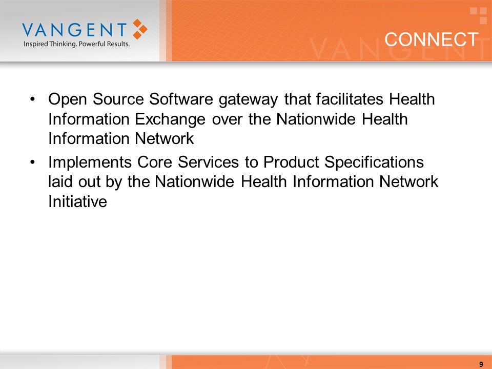 9 CONNECT Open Source Software gateway that facilitates Health Information Exchange over the Nationwide Health Information Network Implements Core Services to Product Specifications laid out by the Nationwide Health Information Network Initiative