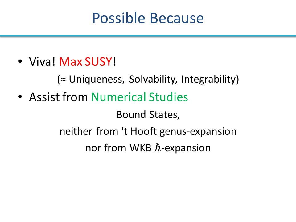 Possible Because Viva! Max SUSY! (≈ Uniqueness, Solvability, Integrability) Assist from Numerical Studies Bound States, neither from 't Hooft genus-ex