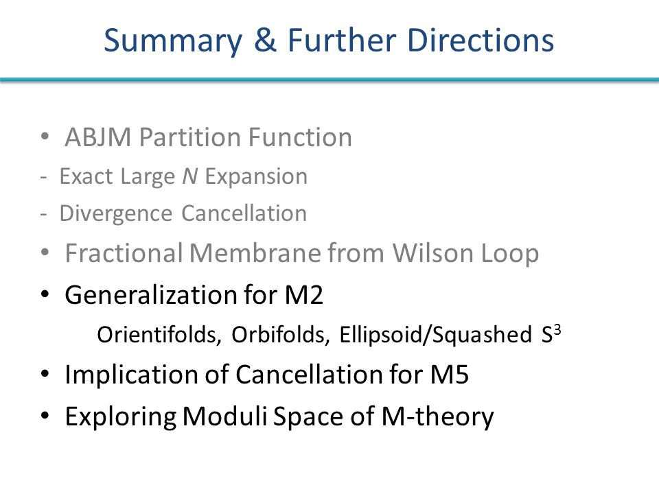 Summary & Further Directions ABJM Partition Function - Exact Large N Expansion - Divergence Cancellation Fractional Membrane from Wilson Loop Generali