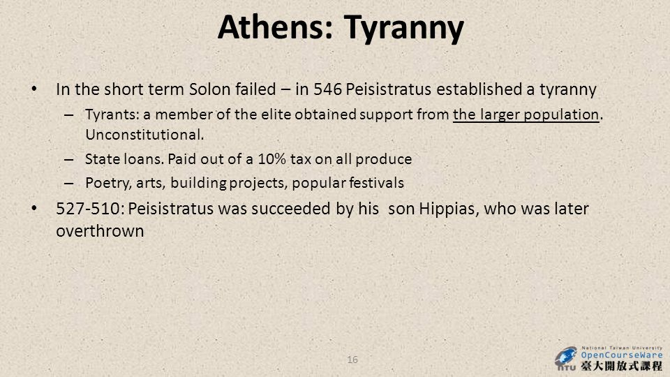 Athens: Tyranny In the short term Solon failed – in 546 Peisistratus established a tyranny – Tyrants: a member of the elite obtained support from the