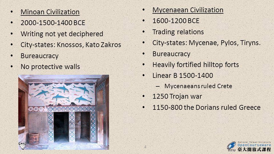 Minoan Civilization 2000-1500-1400 BCE Writing not yet deciphered City-states: Knossos, Kato Zakros Bureaucracy No protective walls Mycenaean Civiliza