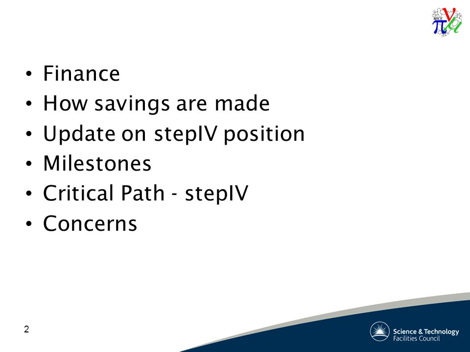 Finance How savings are made Update on stepIV position Milestones Critical Path - stepIV Concerns 2